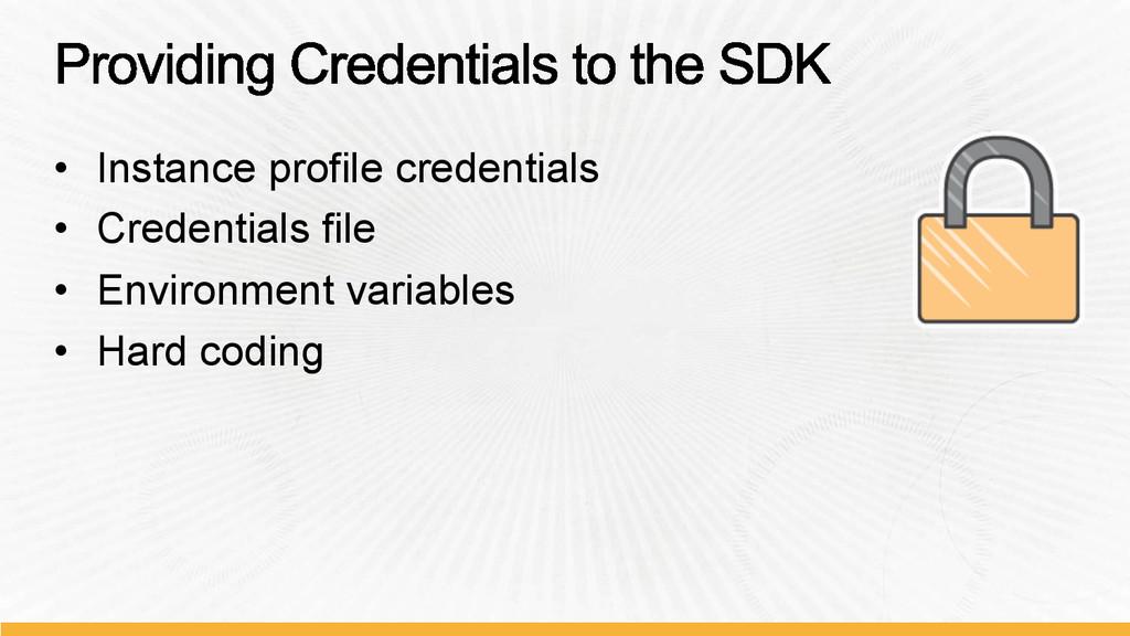 • Instance profile credentials • Credentials ...