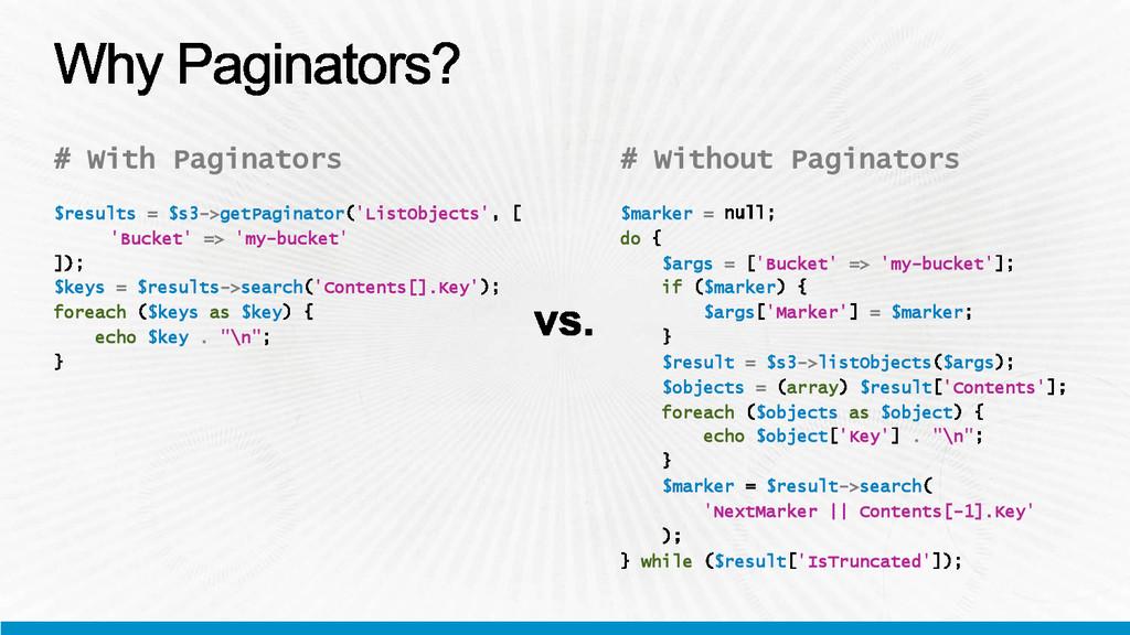 # With Paginators $results = $s3->getPaginator ...