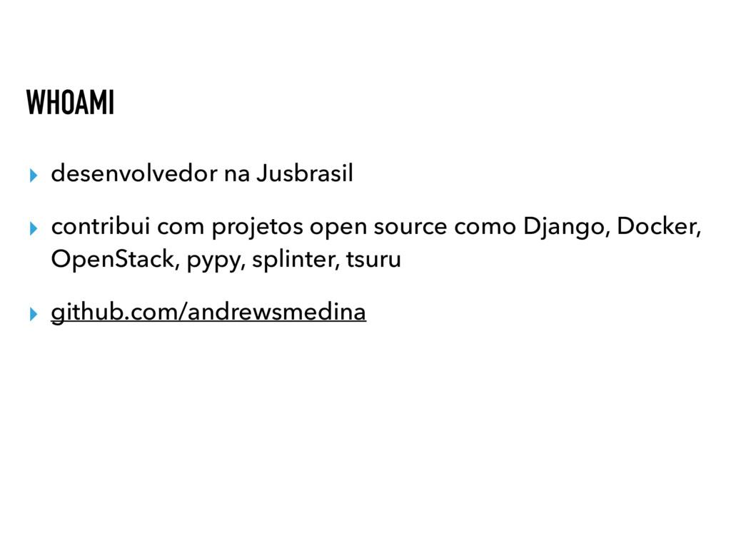 WHOAMI ▸ desenvolvedor na Jusbrasil ▸ contribui...