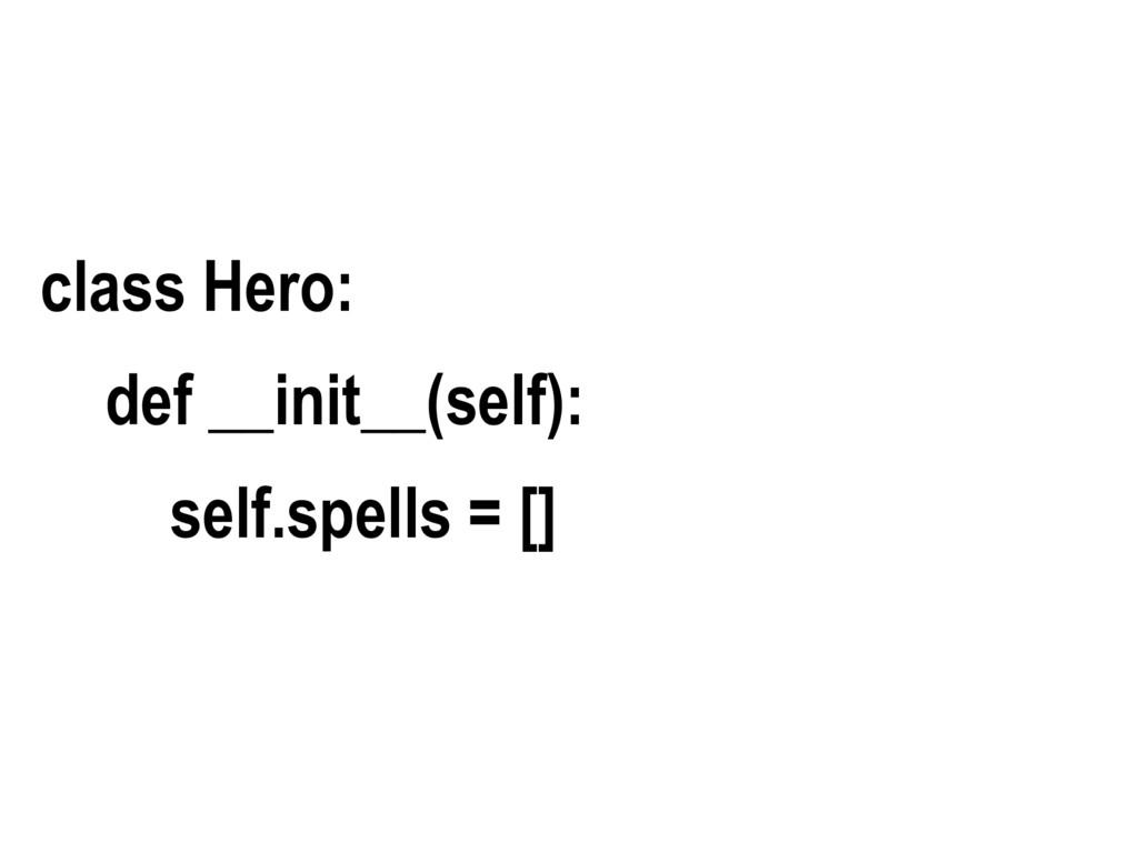 class Hero: def __init__(self): self.spells = []