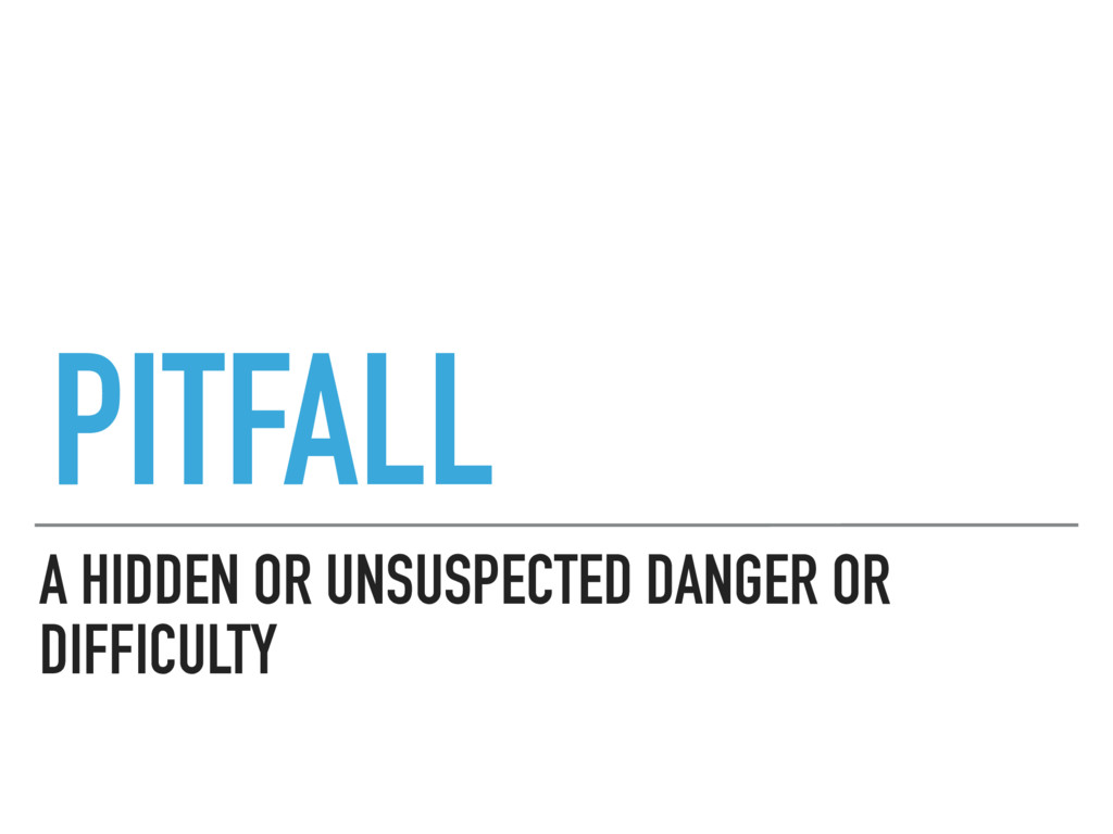 A HIDDEN OR UNSUSPECTED DANGER OR DIFFICULTY PI...