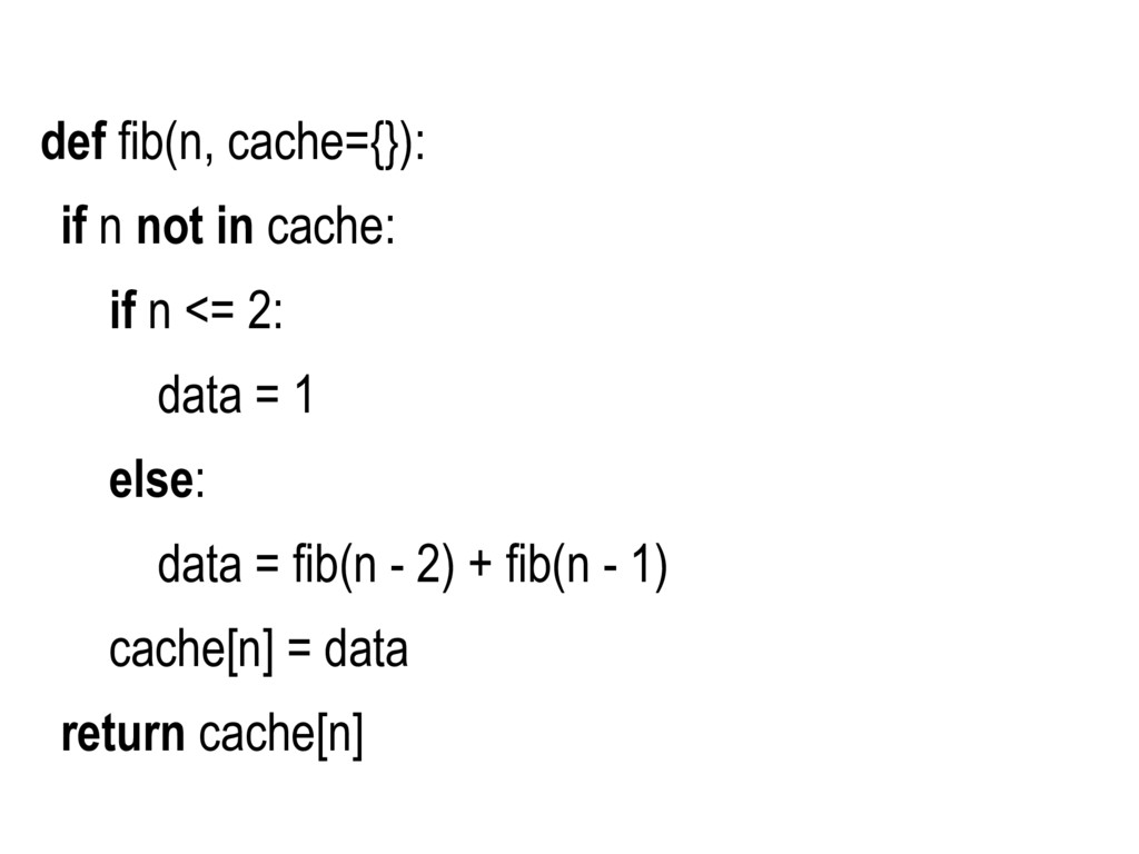 def fib(n, cache={}): if n not in cache: if n <...