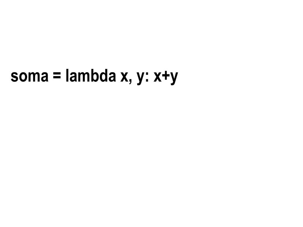 soma = lambda x, y: x+y