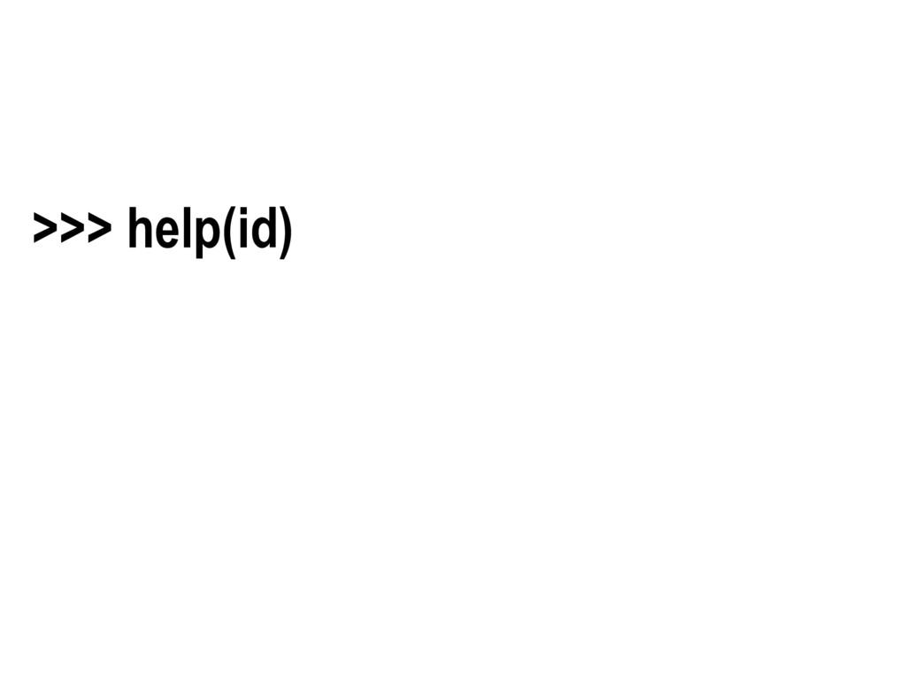 >>> help(id)