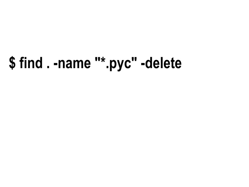 "$ find . -name ""*.pyc"" -delete"