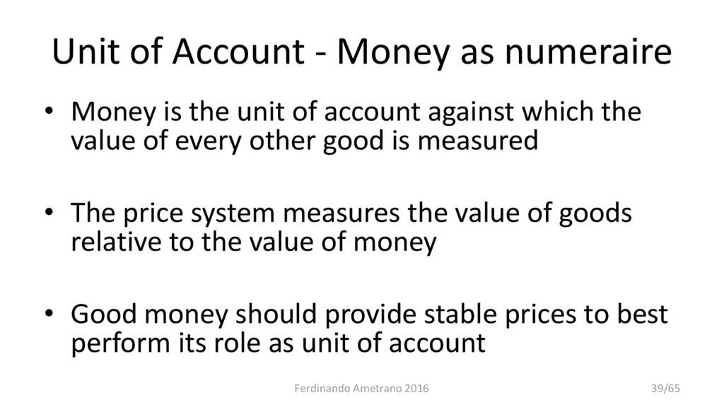 Unit of Account - Money as numeraire • Money is...