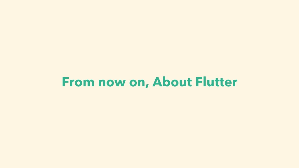 From now on, About Flutter