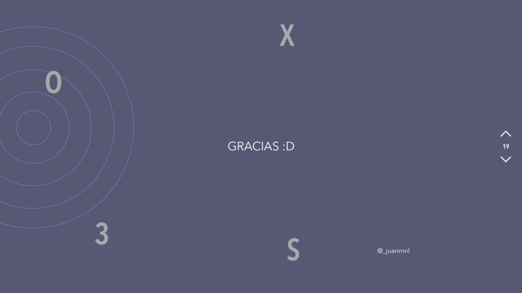 X O S 3 19 GRACIAS :D @_juanmnl