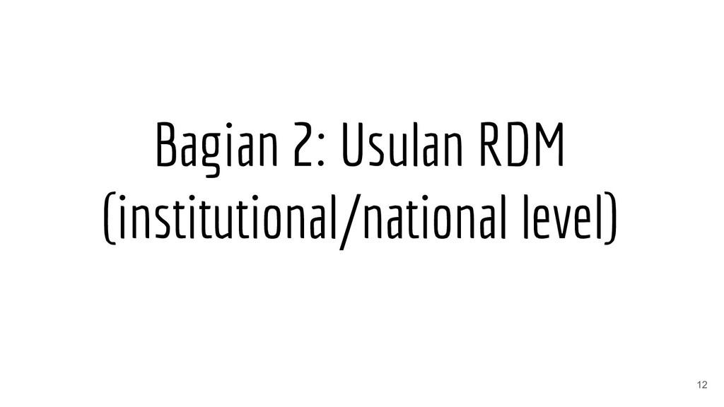 Bagian 2: Usulan RDM (institutional/national le...