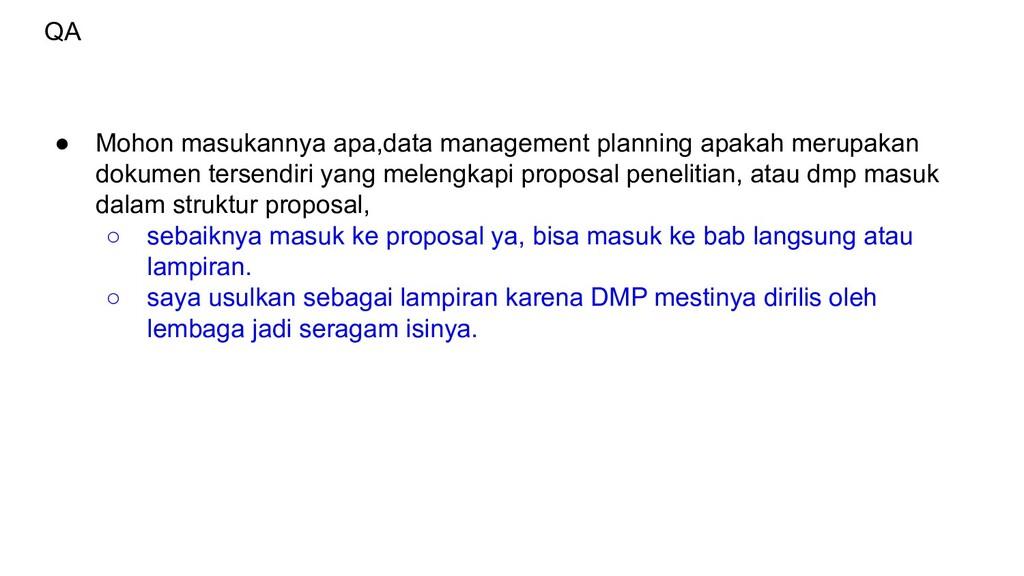 QA ● Mohon masukannya apa,data management plann...