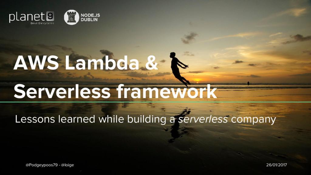 AWS Lambda & Serverless framework Lessons learn...