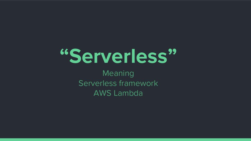 """Serverless"" Meaning Serverless framework AWS L..."