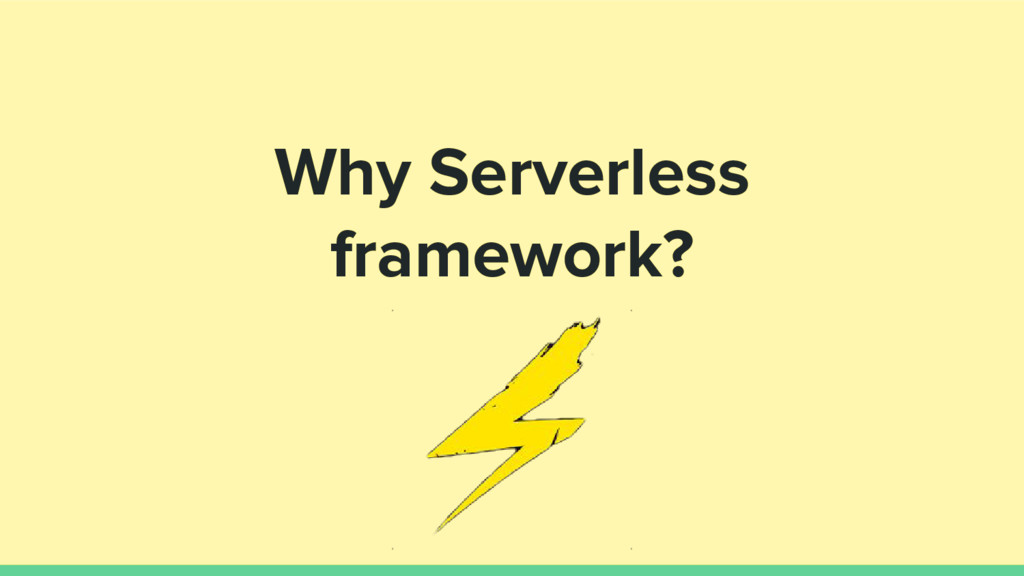 Why Serverless framework?