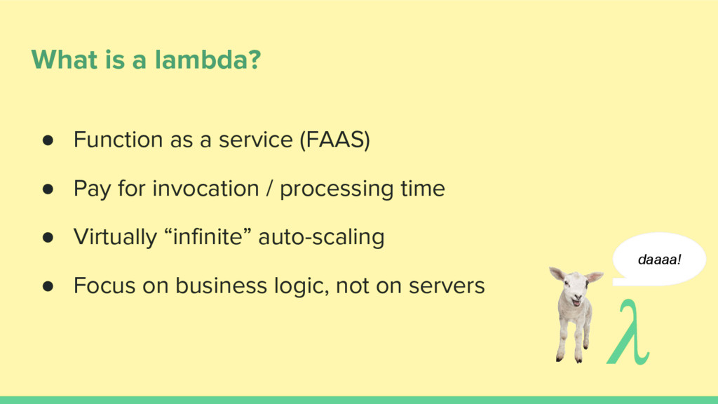 What is a lambda? ● Function as a service (FAAS...