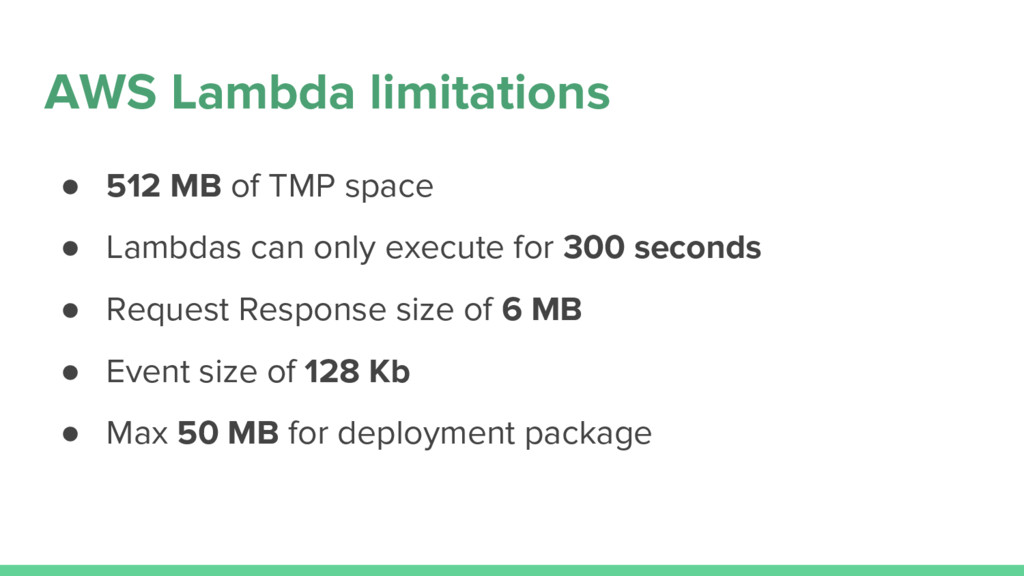 AWS Lambda limitations ● 512 MB of TMP space ● ...