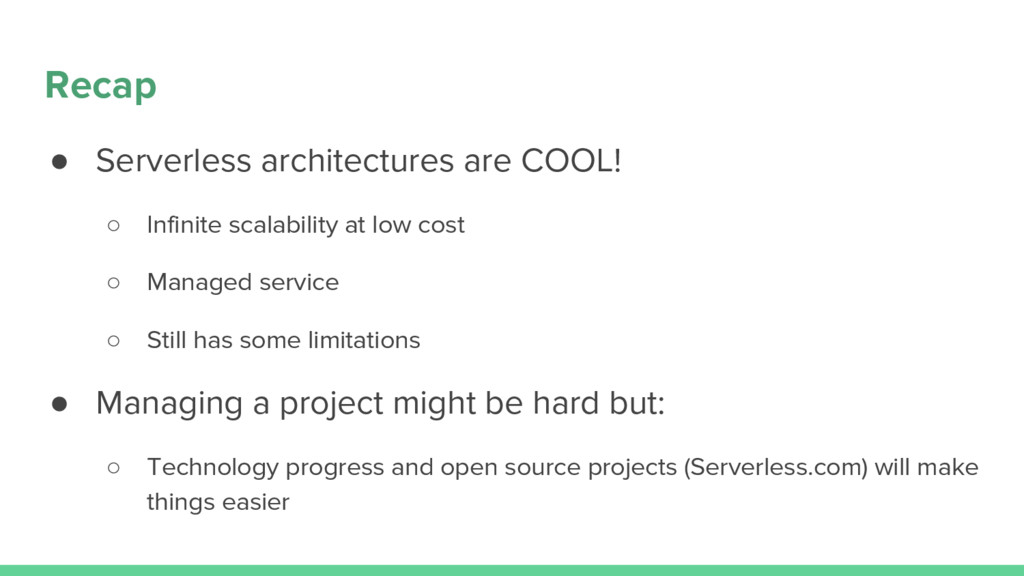 Recap ● Serverless architectures are COOL! ○ In...