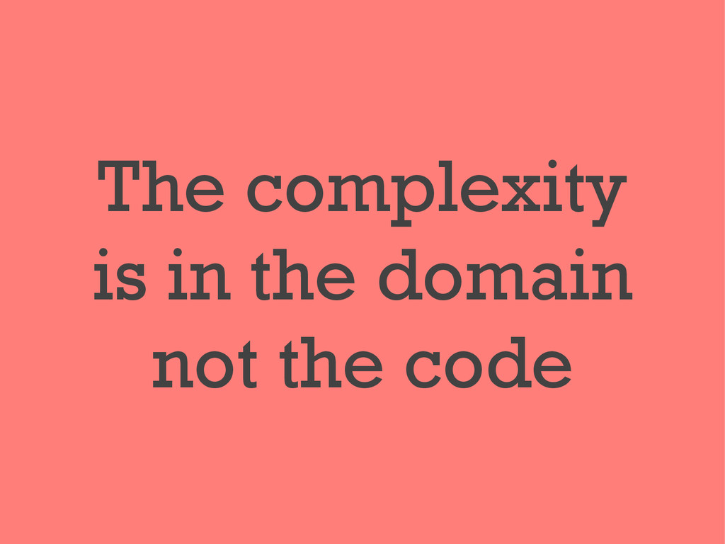 The complexity is in the domain not the code
