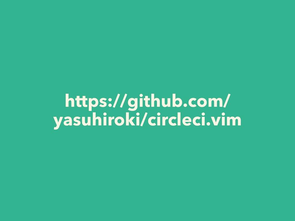 https://github.com/ yasuhiroki/circleci.vim