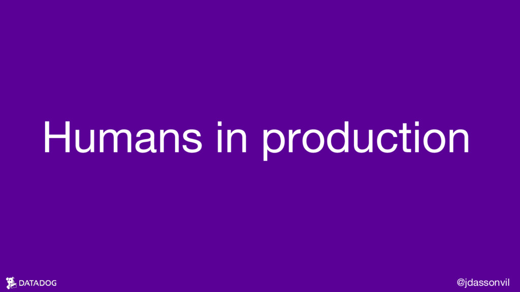 Humans in production @jdassonvil