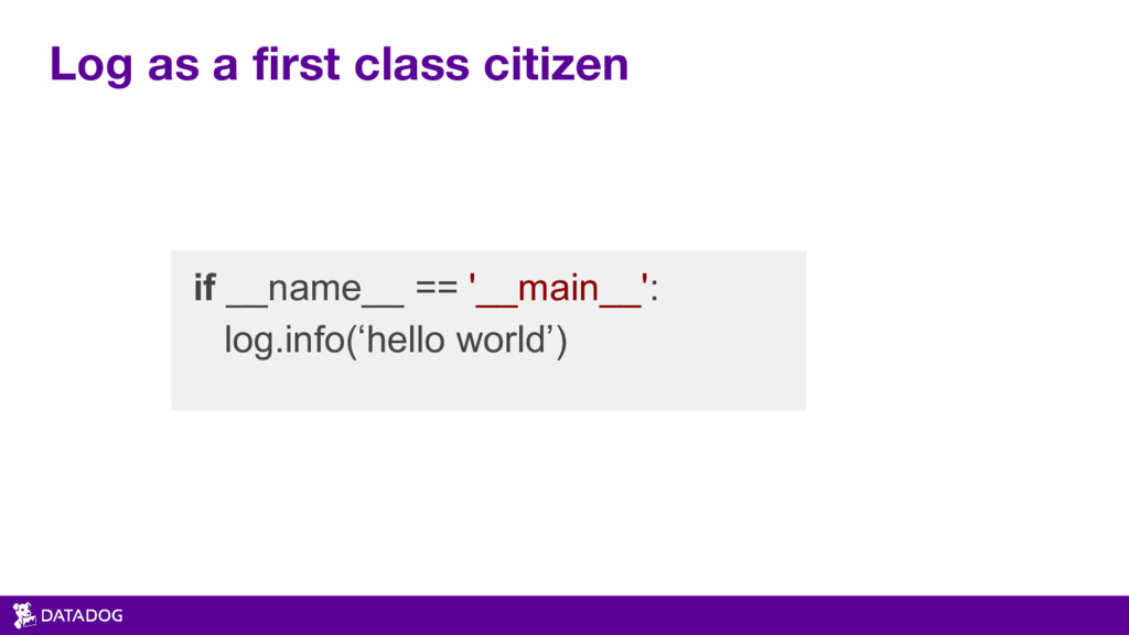 Log as a first class citizen if __name__ == '__...