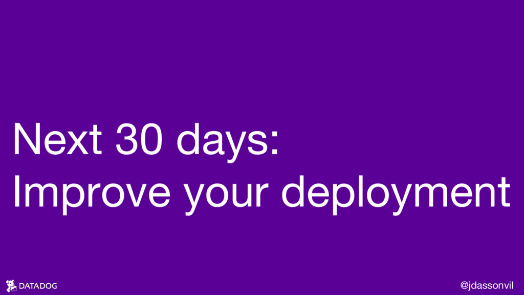 Next 30 days: Improve your deployment @jdassonv...