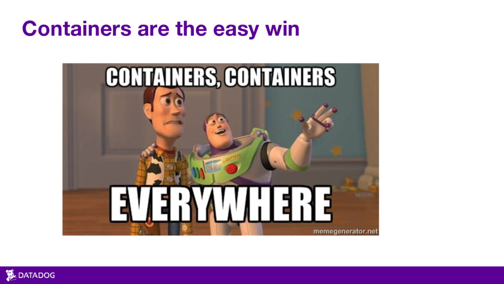 Containers are the easy win