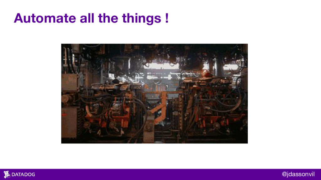 Automate all the things ! @jdassonvil
