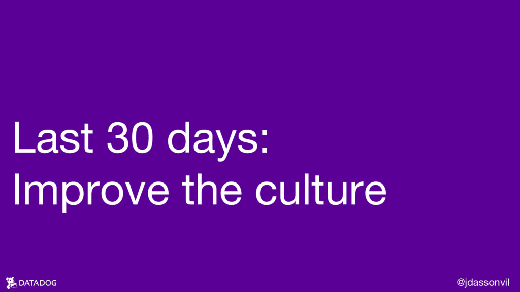 Last 30 days: Improve the culture @jdassonvil