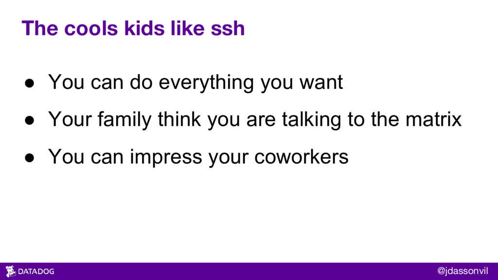 The cools kids like ssh ● You can do everything...
