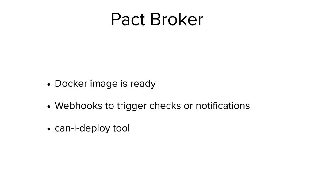 Pact Broker • Docker image is ready • Webhooks ...