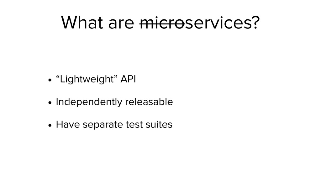 "What are microservices? • ""Lightweight"" API • I..."