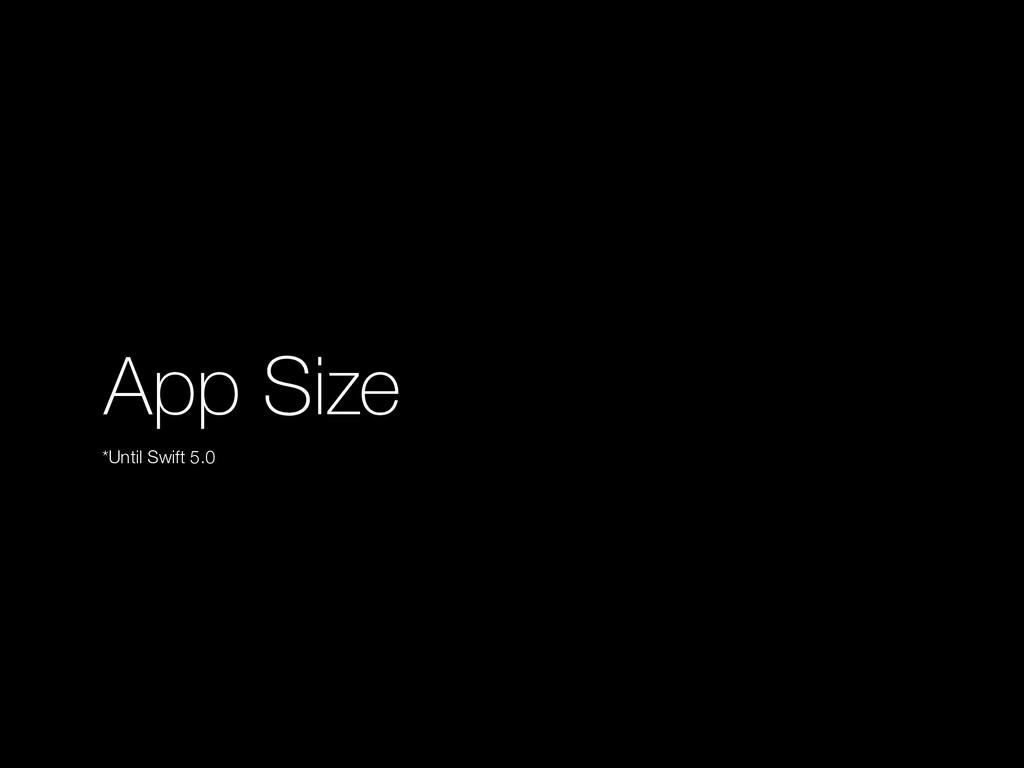 App Size *Until Swift 5.0