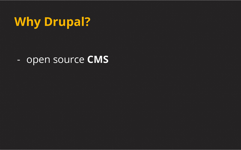 Why Drupal? - open source CMS