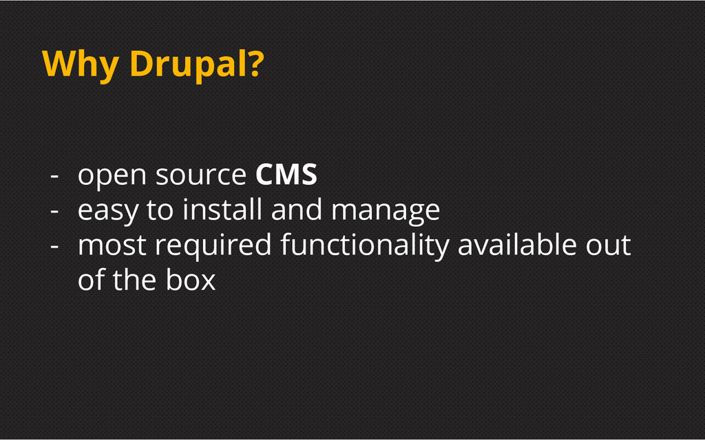 Why Drupal? - open source CMS - easy to install...