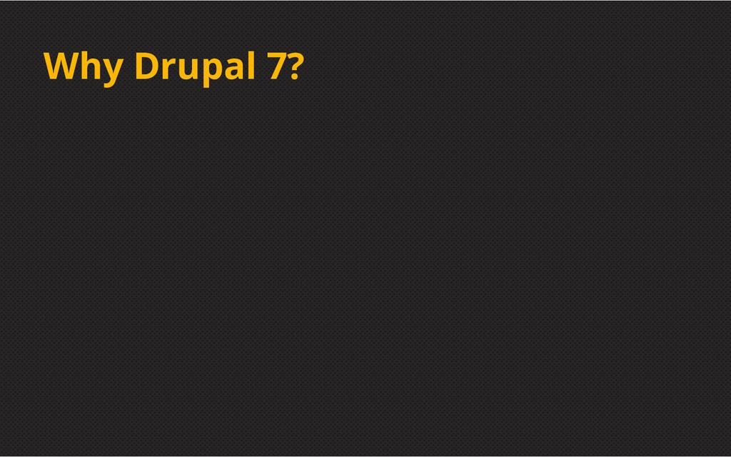 Why Drupal 7?