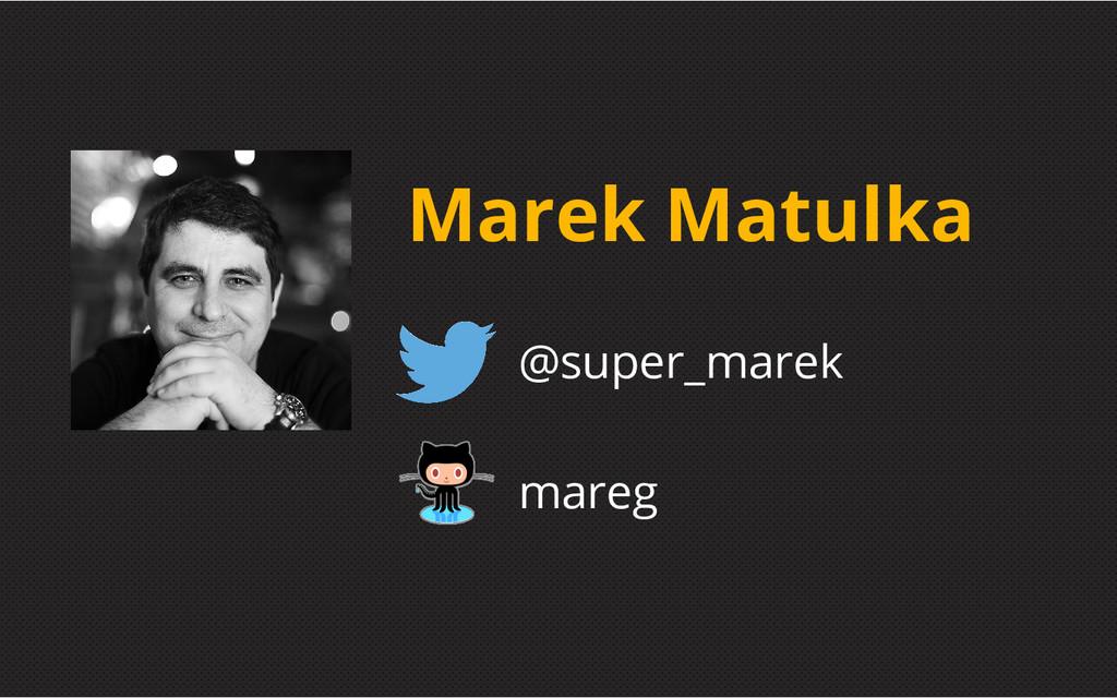 Marek Matulka @super_marek mareg