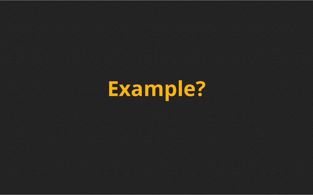 Example?