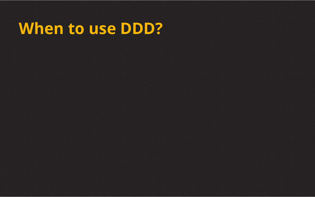 When to use DDD?