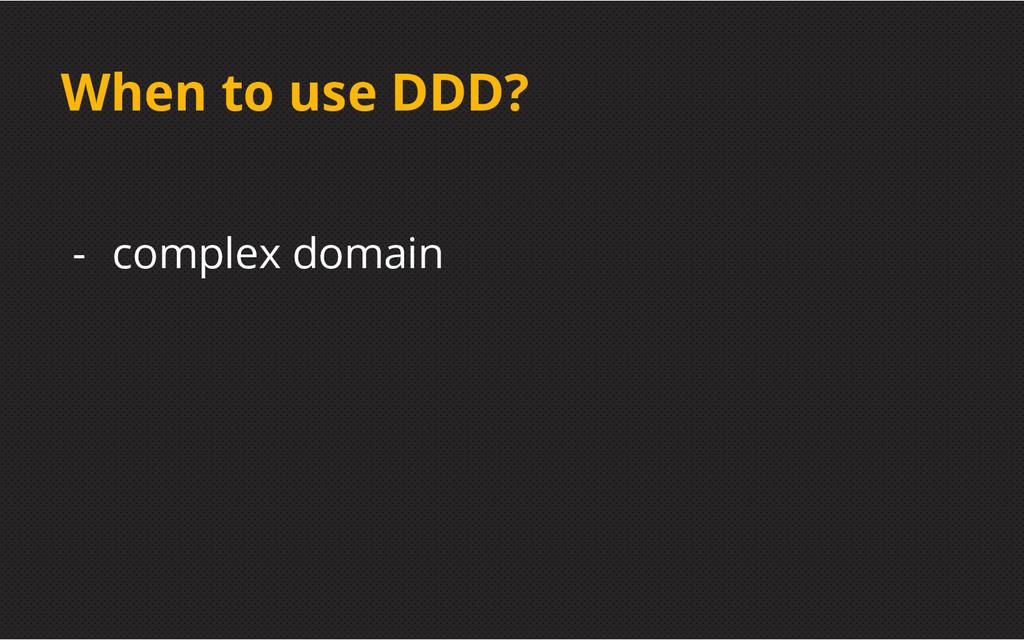 When to use DDD? - complex domain