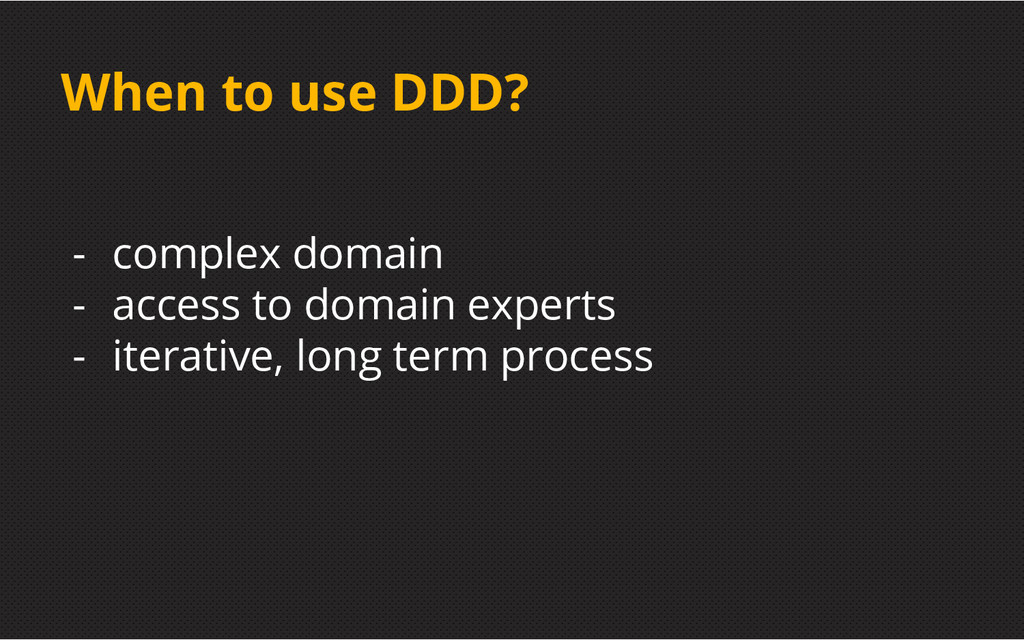 When to use DDD? - complex domain - access to d...