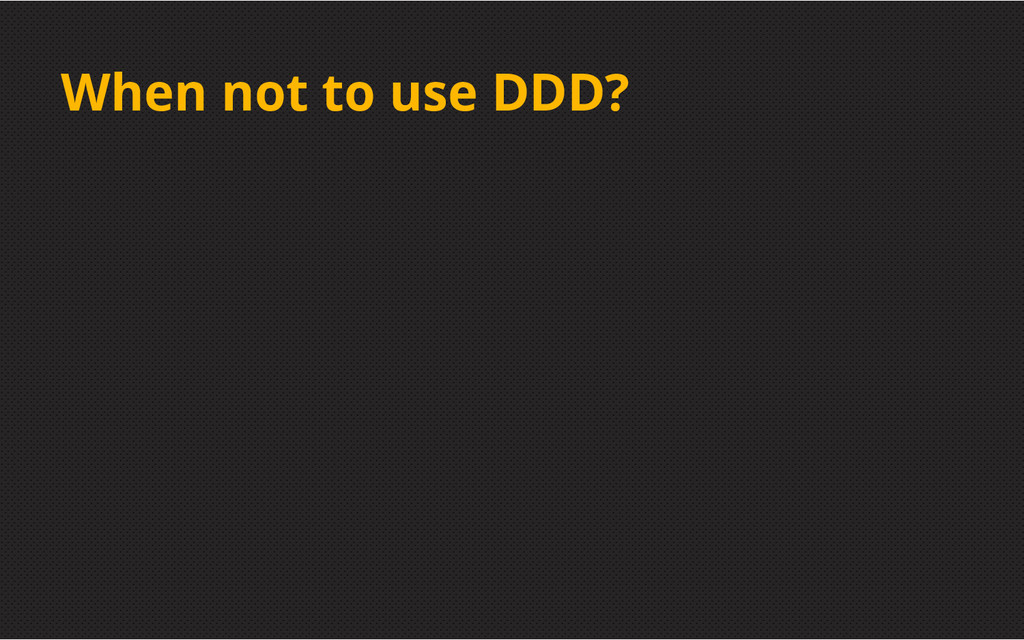 When not to use DDD?