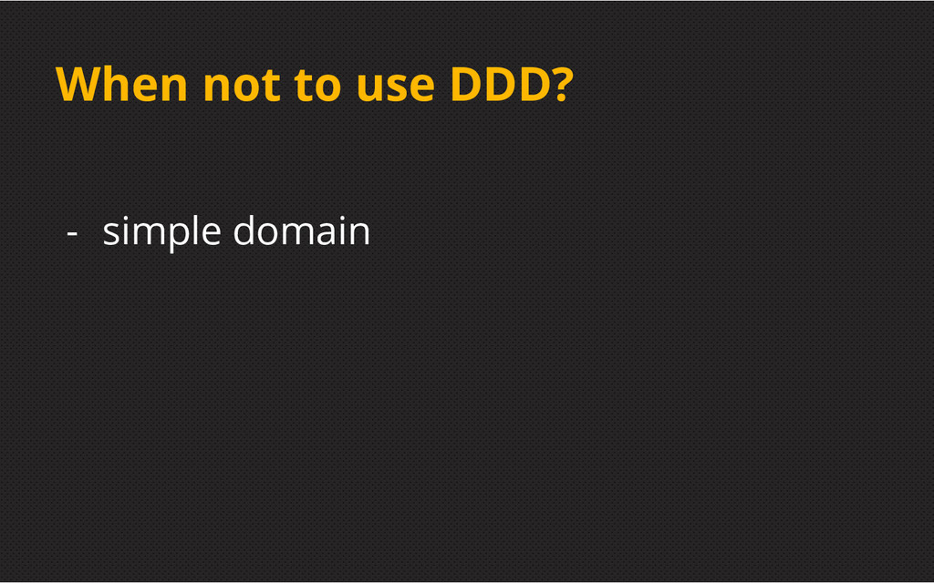 When not to use DDD? - simple domain