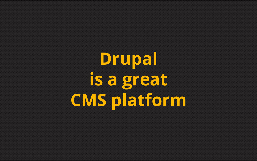 Drupal is a great CMS platform