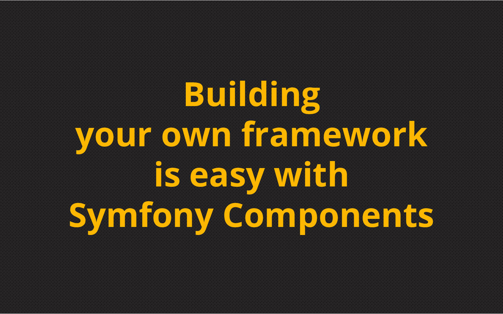 Building your own framework is easy with Symfon...