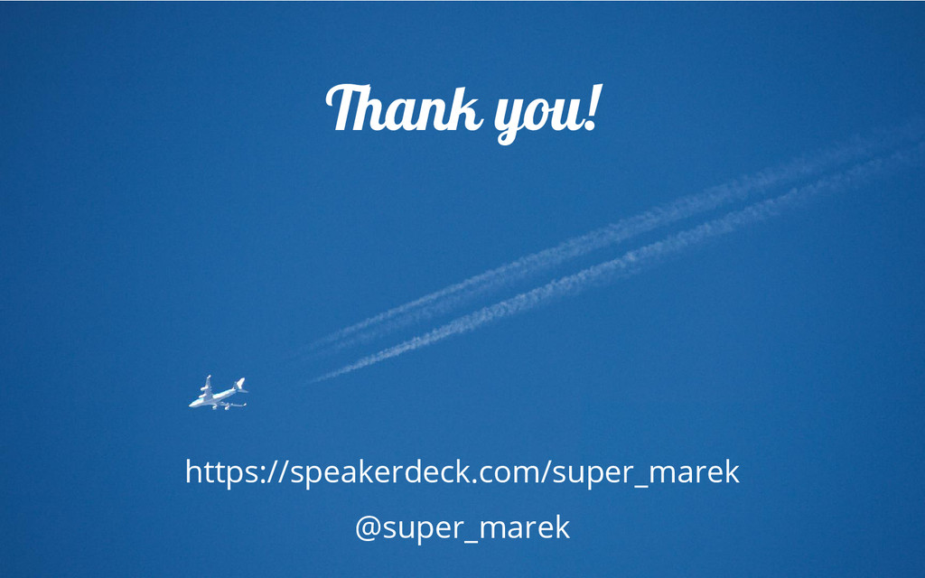 Thank you! https://speakerdeck.com/super_marek ...