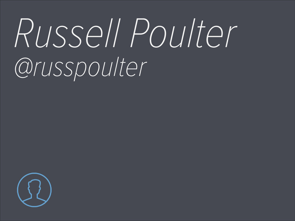 Russell Poulter @russpoulter