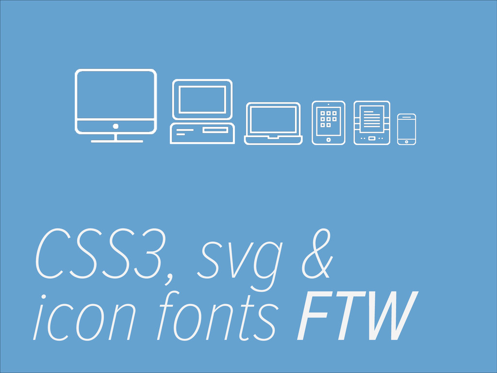 CSS3, svg & icon fonts FTW