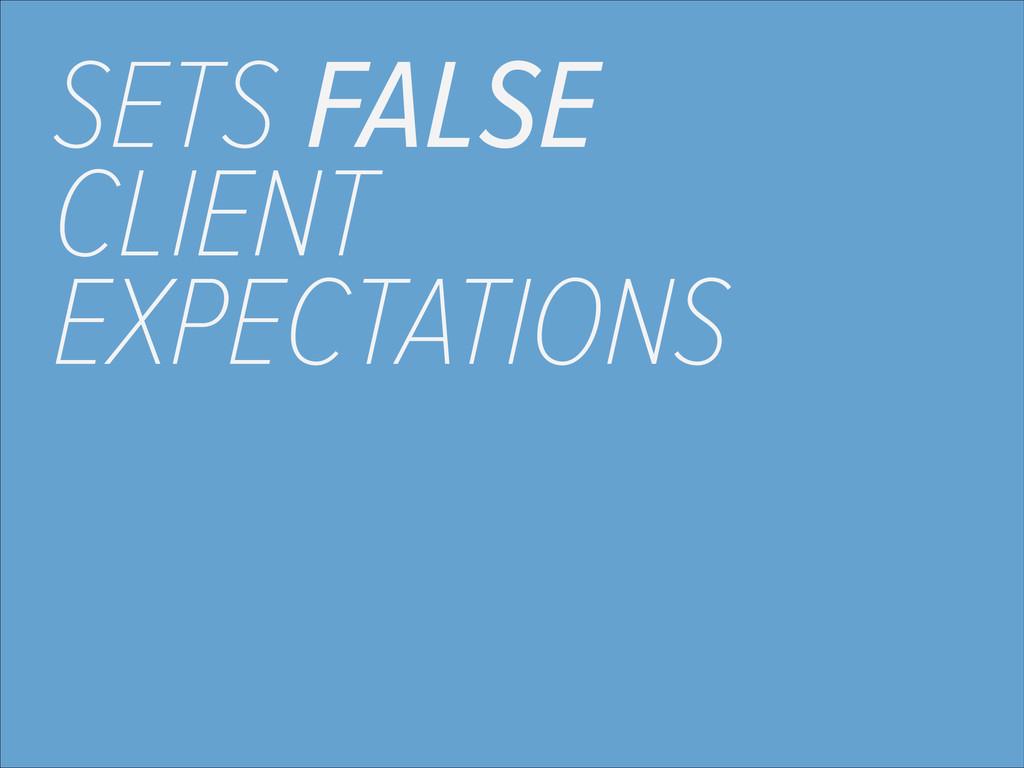 SETS FALSE CLIENT EXPECTATIONS