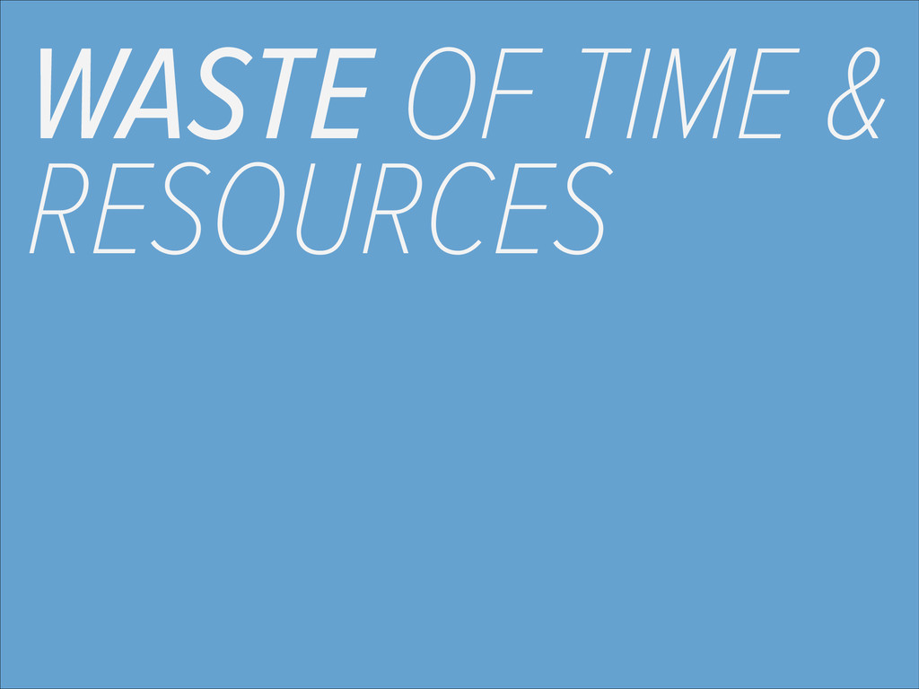 WASTE OF TIME & RESOURCES