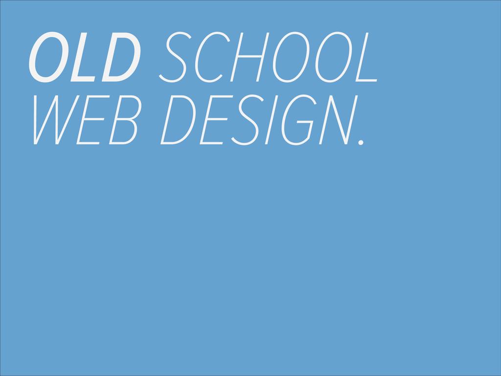 OLD SCHOOL WEB DESIGN.